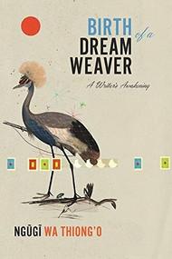 Birth of a Dream Weaver (A Writer's Awakening) by Ngugi wa Thiong'o, 9781620972403