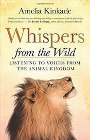 Whispers from the Wild (Listening to Voices from the Animal Kingdom) by Amelia Kinkade, 9781608683963