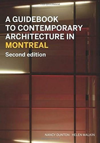 A Guidebook to Contemporary Architecture in Montreal (Updated and Expanded Second Edition) by Nancy Dunton, Helen Malkin, 9781771621113