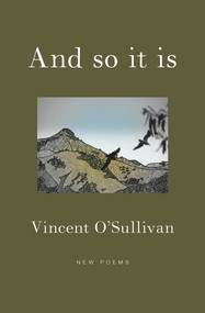 And So It Is by Vincent O'Sullivan, 9781776560592