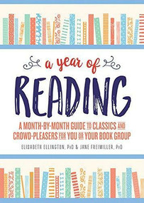 A Year of Reading, 2E (A Month-by-Month Guide to Classics and Crowd-Pleasers for You or Your Book Group) by Elisabeth Ellington, Jane Freimiller, 9781492642220
