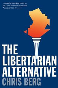 The Libertarian Alternative by Chris Berg, 9780522868456