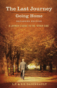 The Last Journey - Going Home - Expanded Edition by L. P. Daigneault, R. S. Daigneault, 9781483577685