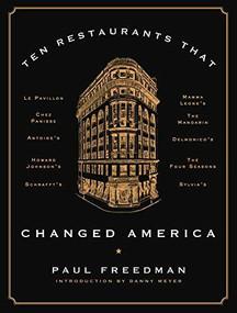 Ten Restaurants That Changed America by Paul Freedman, Danny Meyer, 9780871406804