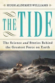 The Tide (The Science and Stories Behind the Greatest Force on Earth) by Hugh Aldersey-Williams, 9780393241631