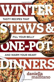 Winter Stews & One-Pot Dinners (Tasty Recipes that Fill Your Belly and Warm Your Heart) by Daniella Malfitano, 9781581574579