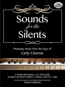 Sounds for the Silents (Photoplay Music from the Days of Early Cinema) by Daniel Goldmark, 9780486492865