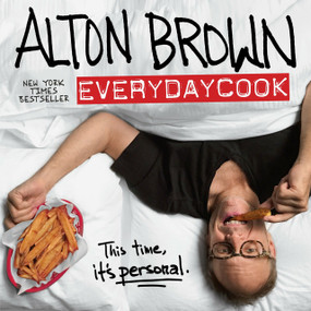 Alton Brown: EveryDayCook (A Cookbook) by Alton Brown, 9781101885710
