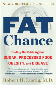 Fat Chance (Beating the Odds Against Sugar, Processed Food, Obesity, and Disease) by Robert H. Lustig, 9780142180433