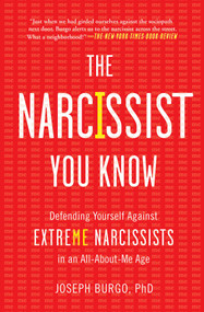 The Narcissist You Know (Defending Yourself Against Extreme Narcissists in an All-About-Me Age) by Joseph Burgo, 9781476785691