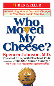 Who Moved My Cheese? (An A-Mazing Way to Deal with Change in Your Work and in Your Life) by Spencer Johnson, Kenneth Blanchard, 9780399144462