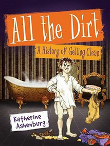 All the Dirt (A History of Getting Clean) by Katherine Ashenburg, 9781554517909