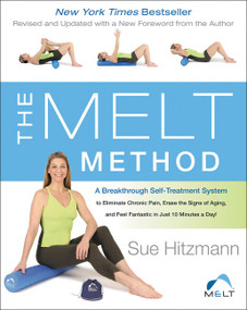 The MELT Method (A Breakthrough Self-Treatment System to Eliminate Chronic Pain, Erase the Signs of Aging, and Feel Fantastic in Just 10 Minutes a Day!) - 9780062065360 by Sue Hitzmann, 9780062065360