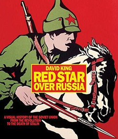Red Star over Russia (A Visual History of the Soviet Union from 1917 to the Death of Stalin) by David King, 9781854379351