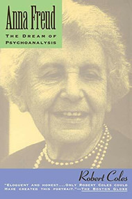 Anna Freud (The Dream Of Psychoanalysis) by Robert Coles, 9780201622324