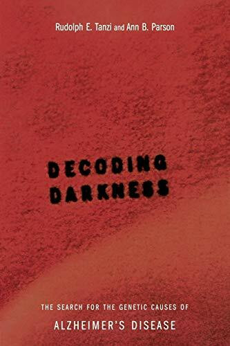 Decoding Darkness (The Search For The Genetic Causes Of Alzheimer's Disease) by Rudolph E Tanzi, Ann B. Parson, 9780738205267