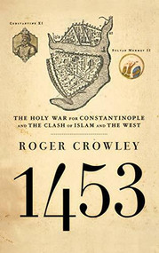 1453 (The Holy War for Constantinople and the Clash of Islam and the West) - 9781401301910 by Roger Crowley, 9781401301910