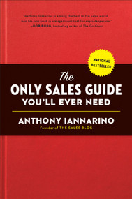 The Only Sales Guide You'll Ever Need by Anthony Iannarino, Mike Weinberg, 9780735211674