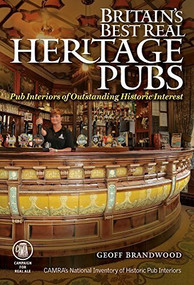 Britain's Best Real Heritage Pubs (Pub Interiors for Outstanding Historical Interest) by Geoff Brandwood, 9781852493349