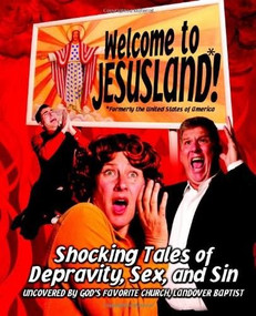 Welcome to JesusLand! ((Formerly the United States of America) Shocking Tales of Depravity, Sex, and Sin Uncovered by God's Favorite Church, Landover Baptist) by Chris Harper, Andrew Bradley, Erik Walker, 9780446697583