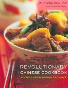 Revolutionary Chinese Cookbook (Recipes from Hunan Province) by Fuchsia Dunlop, 9780393062229