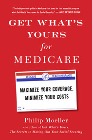Get What's Yours for Medicare (Maximize Your Coverage, Minimize Your Costs) by Philip Moeller, 9781501124006