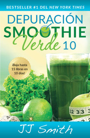 Depuración Smoothie Verde 10 (10-Day Green Smoothie Cleanse Spanish Edition) by JJ Smith, 9781501120169