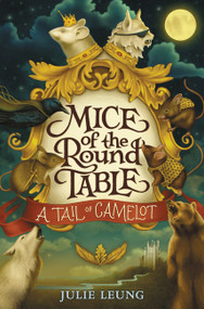 Mice of the Round Table #1: A Tail of Camelot by Julie Leung, Lindsey Carr, 9780062403995
