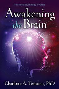 Awakening the Brain (The Neuropsychology of Grace) by Charlotte A. Tomaino, 9781582703121