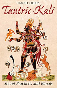 Tantric Kali (Secret Practices and Rituals) by Daniel Odier, 9781620555590