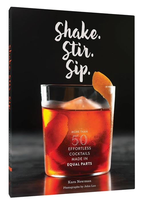 Shake. Stir. Sip. (More than 50 Effortless Cocktails Made in Equal Parts) by Kara Newman, John Lee, 9781452152479