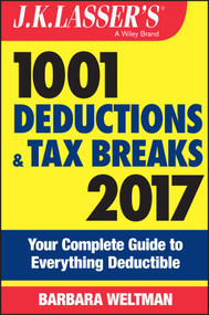 J.K. Lasser's 1001 Deductions and Tax Breaks 2017 (Your Complete Guide to Everything Deductible) by Barbara Weltman, 9781119248866