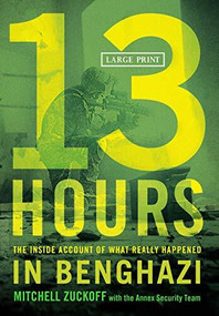 13 Hours (The Inside Account of What Really Happened In Benghazi) - 9781455530090 by Mitchell Zuckoff, Annex Security Team, 9781455530090