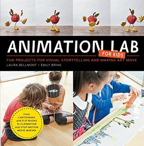 Animation Lab for Kids (Fun Projects for Visual Storytelling and Making Art Move - From cartooning and flip books to claymation and stop-motion movie making) by Laura Bellmont, Emily Brink, 9781631591181