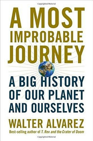 A Most Improbable Journey (A Big History of Our Planet and Ourselves) by Walter Alvarez, 9780393292695