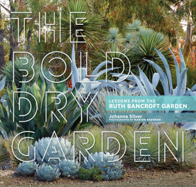 The Bold Dry Garden (Lessons from the Ruth Bancroft Garden) by Johanna Silver, Marion Brenner, 9781604696707
