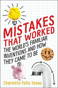 Mistakes That Worked (The World's Familiar Inventions and How They Came to Be) by Charlotte Foltz Jones, John O'Brien, 9780399552021