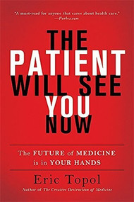The Patient Will See You Now (The Future of Medicine Is in Your Hands) by Eric Topol, 9780465040025