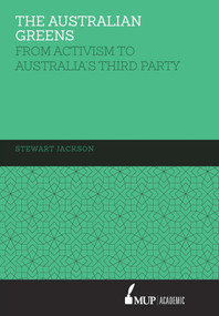 The Australian Greens (From Activism to Australia's Third Party) by Stewart Jackson, 9780522867947