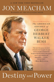 Destiny and Power (The American Odyssey of George Herbert Walker Bush) - 9780812979473 by Jon Meacham, 9780812979473