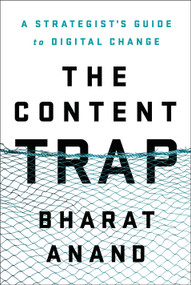 The Content Trap (A Strategist's Guide to Digital Change) by Bharat Anand, 9780812995381