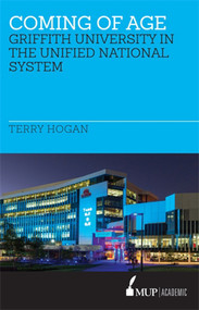 Coming of Age (Griffith University in the Unified National System) by Terry Hogan, 9780522869774