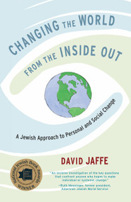 Changing the World from the Inside Out (A Jewish Approach to Personal and Social Change) by David Jaffe, 9781611803358