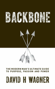 Backbone (The Modern Man's Ultimate Guide to Purpose, Passion and Power) by David H. Wagner, 9781780289335