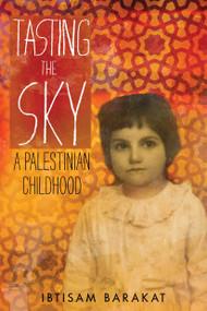 Tasting the Sky (A Palestinian Childhood) - 9781250097187 by Ibtisam Barakat, 9781250097187