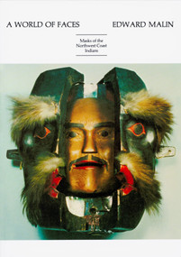 A World of Faces (Masks of the Northwest Coast Indians) by Edward Malin, 9780917304057