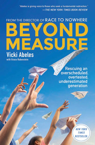 Beyond Measure (Rescuing an Overscheduled, Overtested, Underestimated Generation) by Vicki Abeles, 9781451699241