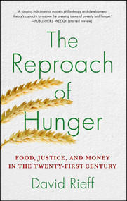 The Reproach of Hunger (Food, Justice, and Money in the Twenty-First Century) by David Rieff, 9781439123881