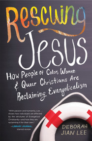 Rescuing Jesus (How People of Color, Women, and Queer Christians are Reclaiming Evangelicalism) - 9780807075074 by Deborah Jian Lee, 9780807075074
