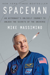 Spaceman (An Astronaut's Unlikely Journey to Unlock the Secrets of the Universe) by Mike Massimino, 9781101903544